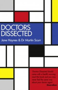 Doctors Dissected by Jane Haynes and Dr Martin Scurr