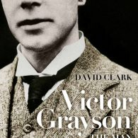 Victor Grayson: The Man and the Mystery by David Clark